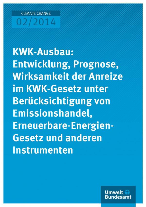 Cover Climate Change 02/2014 KWK-Ausbau: Entwicklung, Prognose, Wirksamkeit im KWK-Gesetz unter Berücksichtigung von Emissionshandel, Erneuerbare-Energien-Gesetz und anderen Instrumenten
