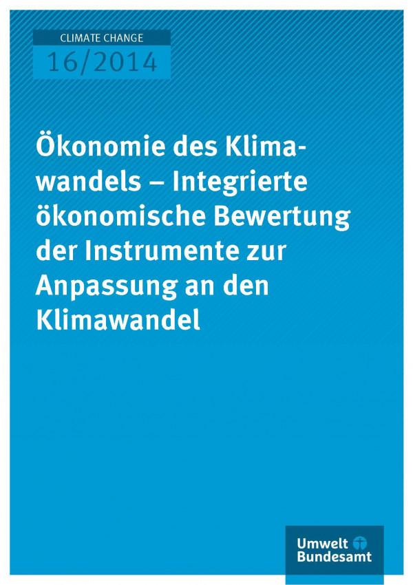 Cover Climate Change 16/2014 Ökonomie des Klimawandels – Integrierte ökonomische Bewertung der Instrumente zur Anpassung an den Klimawandel