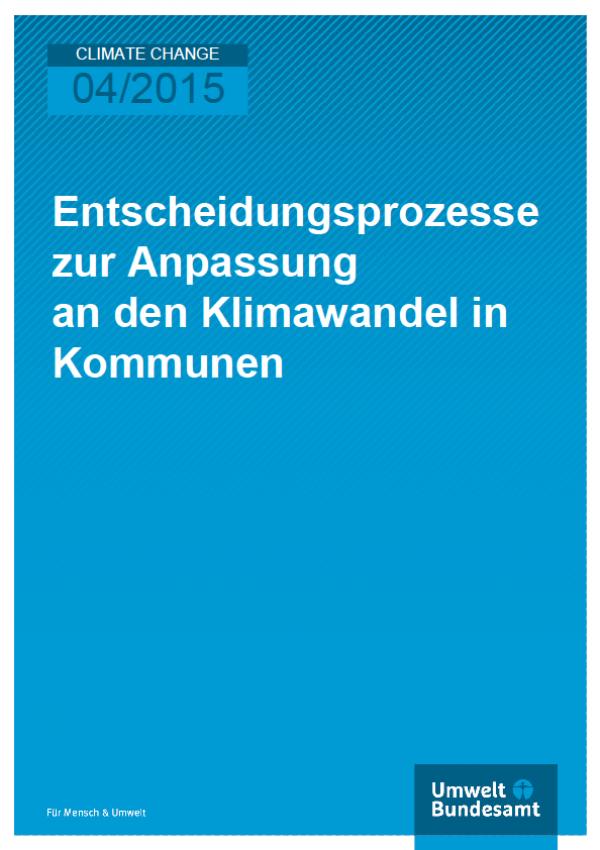 Cover Climate Change 04/2015 Entscheidungsprozesse zur Anpassung an den Klimawandel in Kommunen