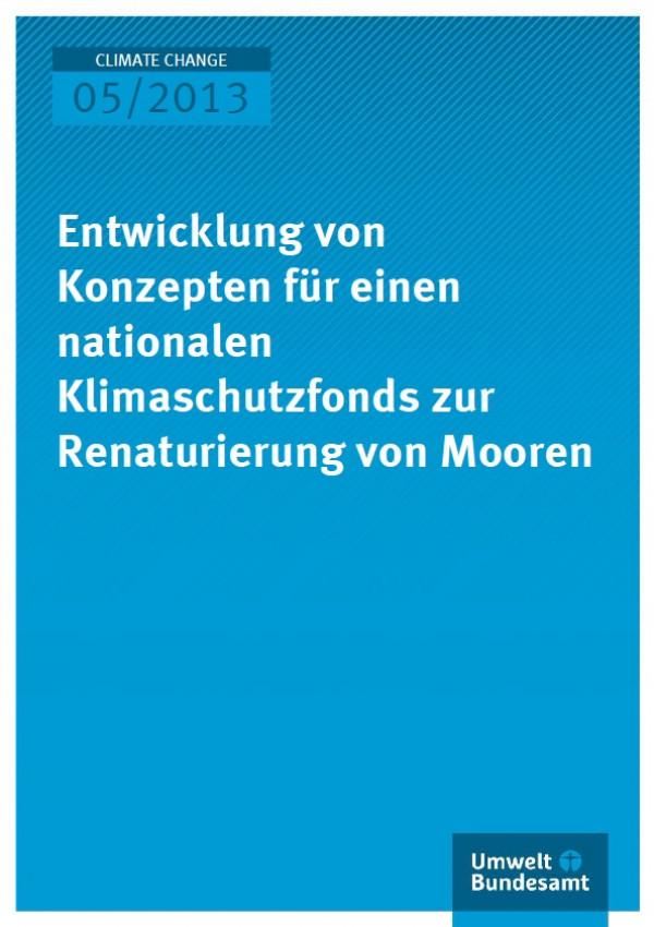 Cover Climate Change 05/2013 Entwicklung von Konzepten für einen nationalen Klimaschutzfonds zur Renaturierung von Mooren