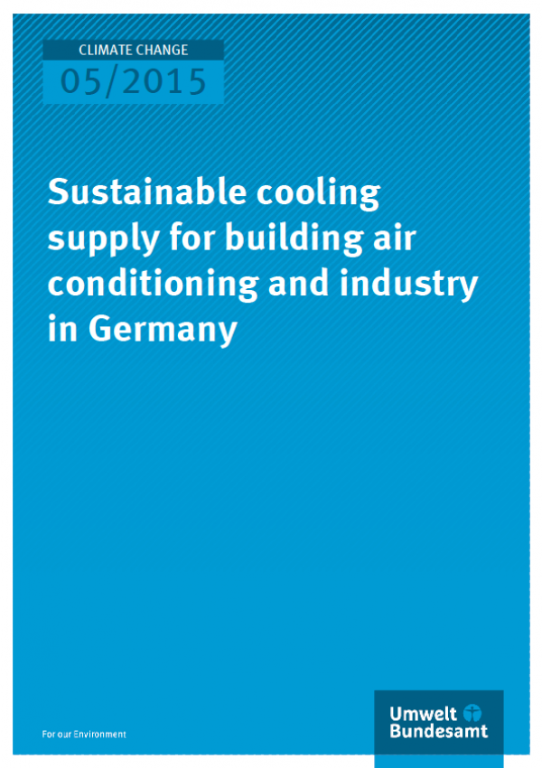 Cover Climate Change 05/2015 Sustainable cooling supply for building air conditioning and industry in Germany