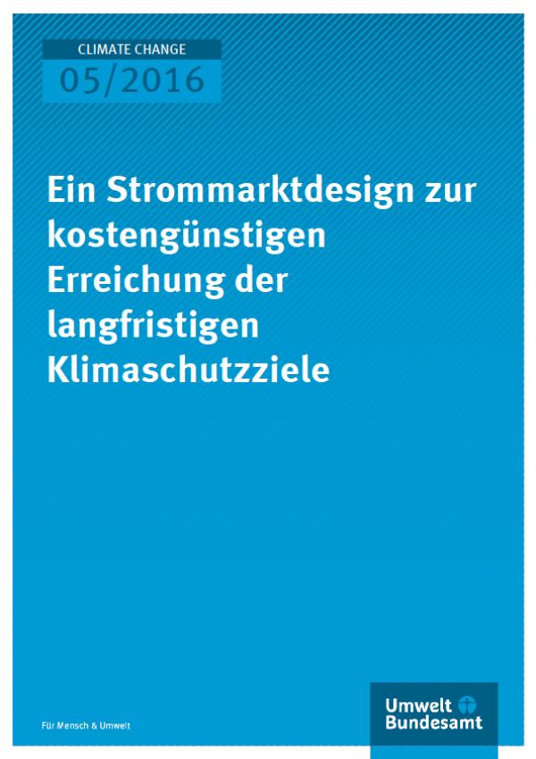 Cover Climate Change 05/2016 Ein Strommarktdesign zur kostengünstigen Erreichung der langfristigen Klimaschutzziele