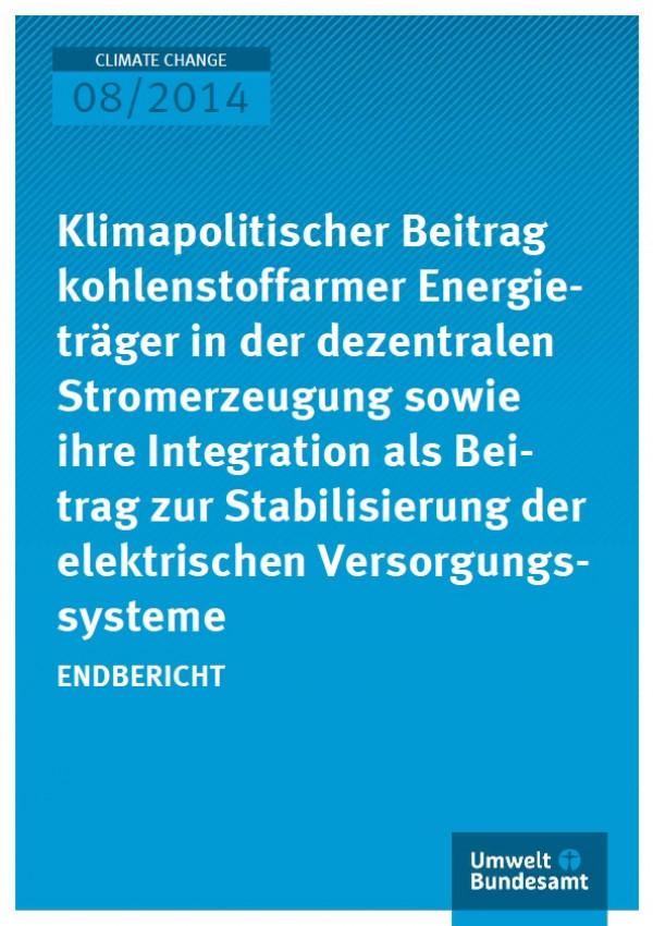 Cover Climate Change 08/2014 Klimapolitischer Beitrag kohlenstoffarmer Energieträger in der dezentralen Stromerzeugung sowie ihre Integration als Beitrag zur Stabilisierung der elektrischen Versorgungssysteme