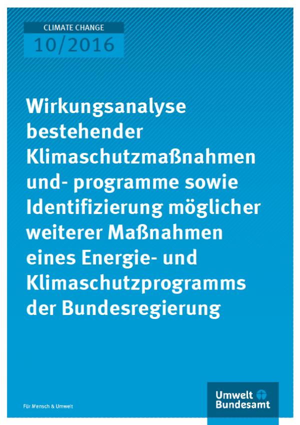 Cover Climate Change 10/2016 Wirkungsanalyse bestehender Klimaschutzmaßnahmen und -programme sowie Identifizierung möglicher weiterer Maßnahmen eines Energie- und Klimaschutzprogramms der Bundesregierung