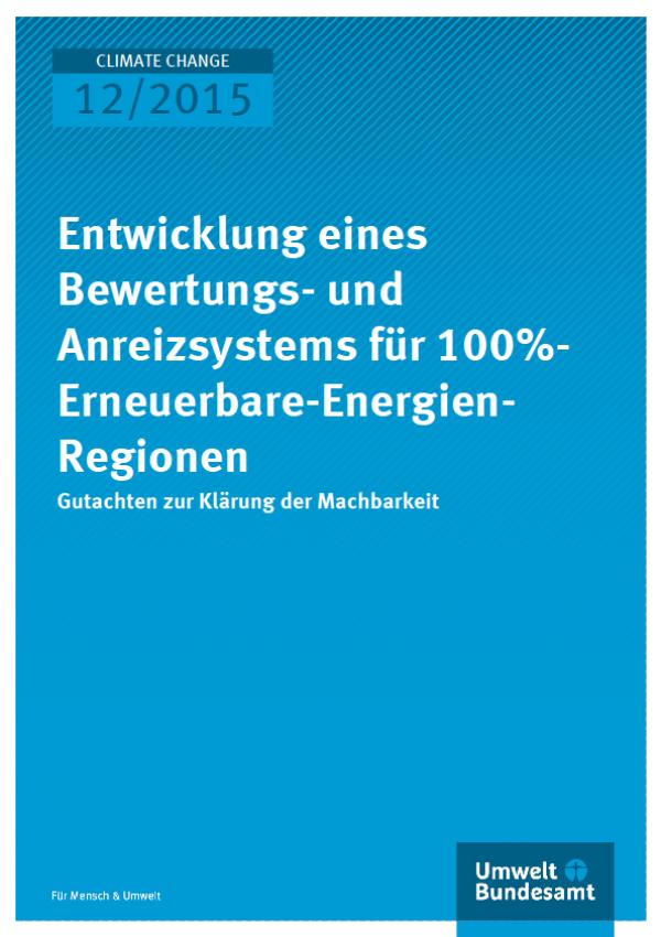 Cover Climate Change 12/2015 Entwicklung eines Bewertungs- und Anreizsystems für 100%-Erneuerbare-Energien-Regionen
