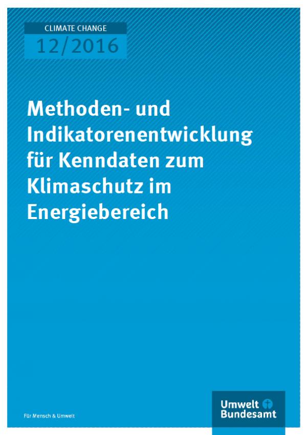 Cover Climate Change 12/2016 Methoden- und Indikatorenentwicklung für Kenndaten zum Klimaschutz im Energiebereich