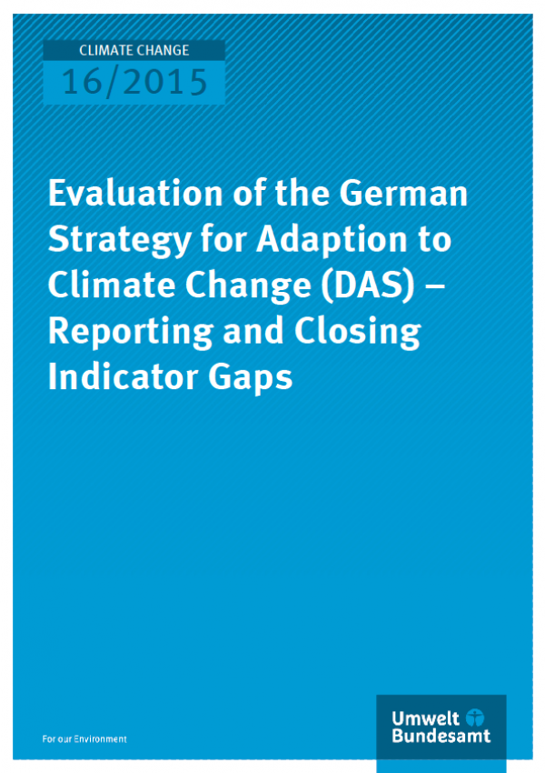 Cover Climate Change 16/2015 Evaluation of the German Strategy for Adaption to Climate Change (DAS) – Reporting and Closing Indicator Gaps