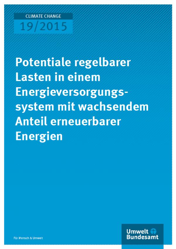 Cover Climate Change 19/2015 Potentiale regelbaren Lasten in einem Energieversorgungssystem mit wachsendem Anteil erneuerbarer Energien