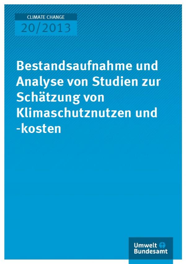 Cover Climate Change 20/2013 Bestandsaufnahme und Analyse von Studien zur Schätzung von Klimaschutznutzen und -kosten