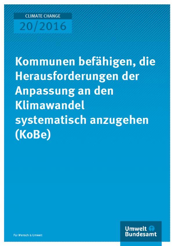 Cover Climate Change 20/2016 Kommunen befähigen, die Herausforderungen der Anpassung an den Klimawandel systematisch anzugehen (KoBe)