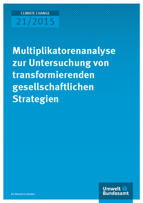 Cover Climate Change 21/2015 Multiplikatorenanalyse zur Untersuchung von transformierenden gesellschaftlichen Strategien