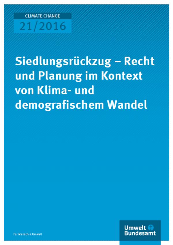 Cover Climate Change 21/2016 Siedlungsrückzug – Recht und Planung im Kontext von Klima- und demografischem Wandel