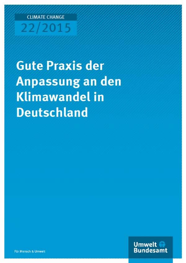 Cover Climate Change 22/2015 Gute Praxis der Anpassung an den Klimawandel in Deutschland