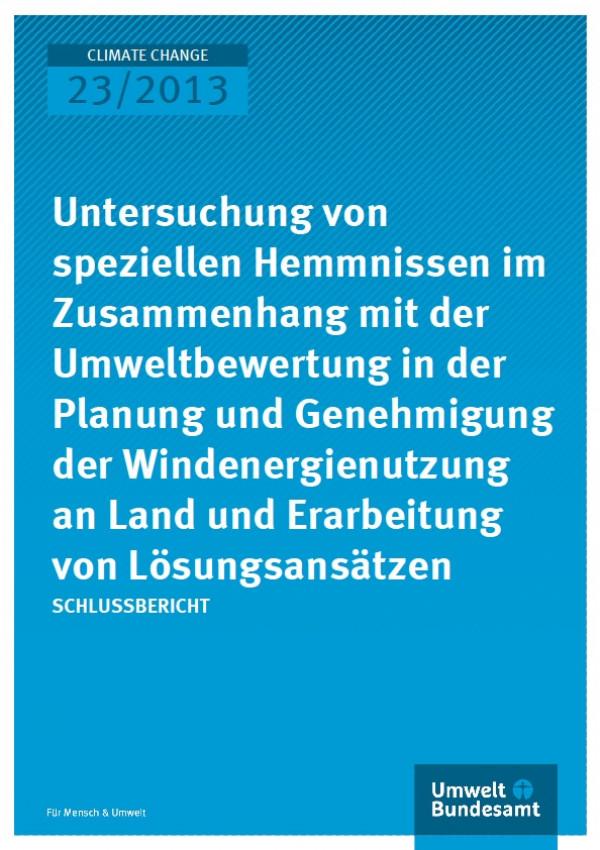 Cover Climate Change 23/2013 Untersuchung von speziellen Hemmnissen im Zusammenhang mit der Umweltbewertung in der Planung und Genehmigung der Windenergienutzung an Land und Erarbeitung von Lösungsansätzen