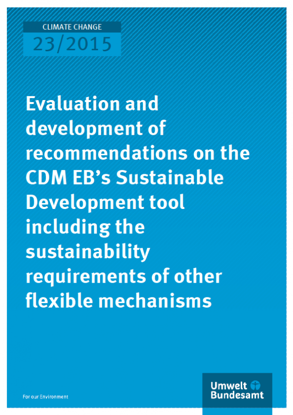 Cover Climate Change 23/2015 Evaluation and development of recommendations on the CDM EB's Sustainable Development tool including the sustainability requirements of other flexible mechanisms