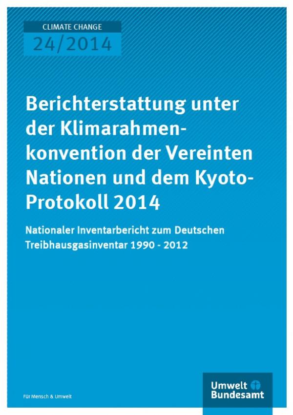 Cover Climate Change 24/2014 Berichterstattung unter der Klimarahmenkonvention der Vereinten Nationen und dem Kyoto- Protokoll 2014