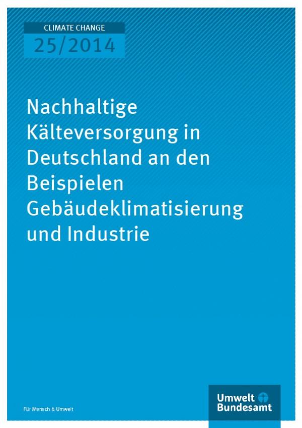 Cover Climate Change 25/2014 Nachhaltige Kälteversorgung in Deutschland an den Beispielen Gebäudeklimatisierung und Industrie
