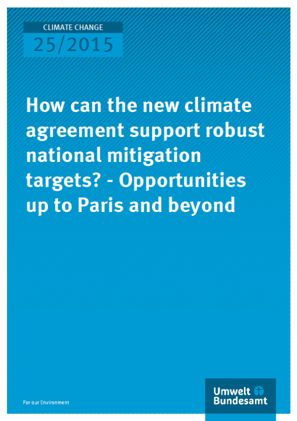 Cover Climate Change 25/2015 How can the new climate agreement support robust national mitigation targets? – Opportunities up to Paris and beyond