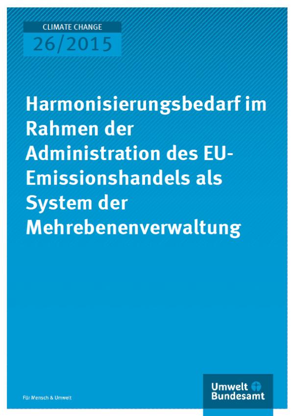 Cover Climate Change 26/2015 Harmonisierungsbedarf im Rahmen der Administration des EU-Emissionshandels als System der Mehrebenenverwaltung