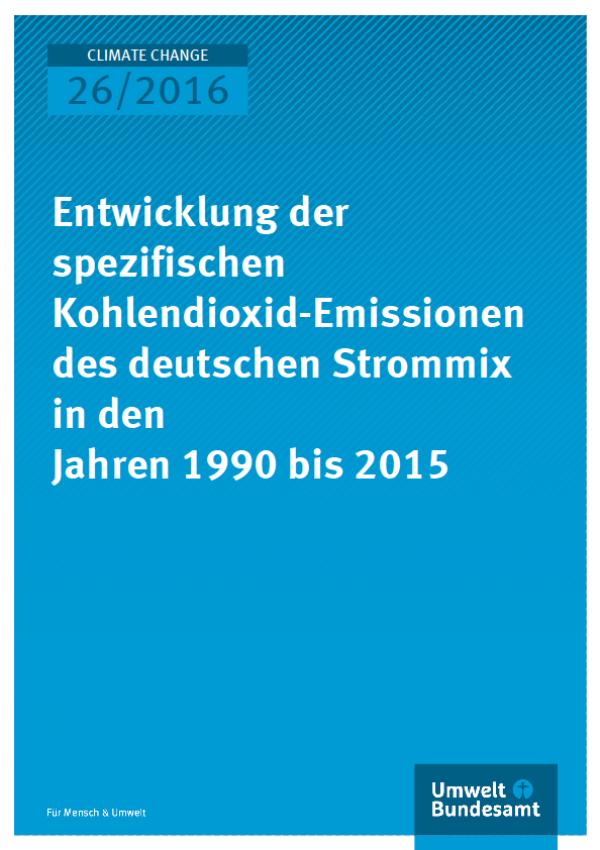 Cover Climate Change 26/2016 Entwicklung der spezifischen Kohlendioxid-Emissionen des deutschen Strommix in den Jahren 1990 bis 2015