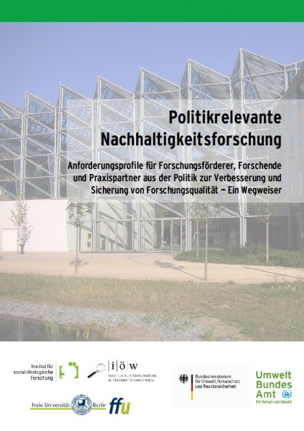 Publikation:Politikrelevante Nachhaltigkeitsforschung:Anforderungsprofil für Forschungsförderer, Forschende und Praxispartner aus der Politik zur Verbesserung und Sicherung von Forschungsqualität - Ein Wegweiser
