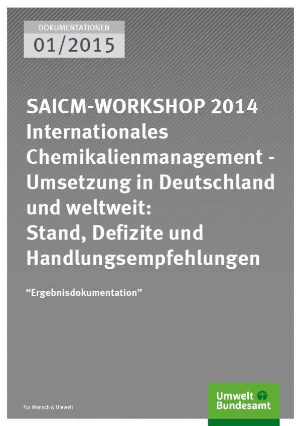 Cover Saicm-Workshop 2014 SAICM-WORKSHOP 2014 Internationales Chemikalienmanagement - Umsetzung in Deutschland und weltweit: Stand, Defizite und Handlungsempfehlungen