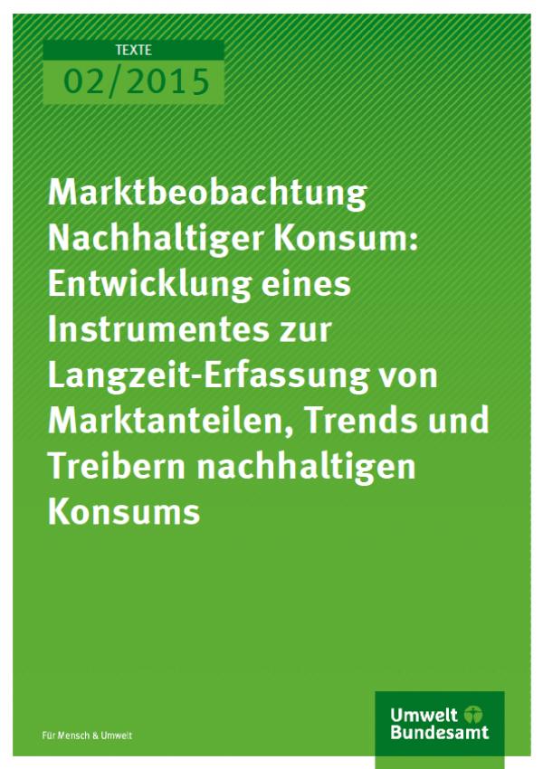Cover Texte 02/2015 Marktbeobachtung Nachhaltiger Konsum: Entwicklung eines Instrumentes zur Langzeit-Erfassung von Marktanteilen, Trends und Treibern nachhaltigen Konsums