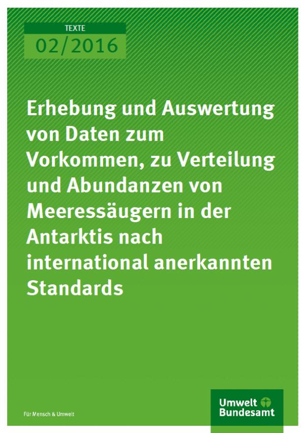 Cover Texte 02/2016 Erhebung und Auswertung von Daten zum Vorkommen, zu Verteilung und Abundanzen von Meeressäugern in der Antarktis nach international anerkannten Standards