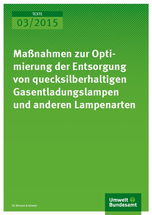 Cover Texte 03/2015 Maßnahmen zur Optimierung der Entsorgung von quecksilberhaltigen Gasentladungslampen und anderen Lampenarten