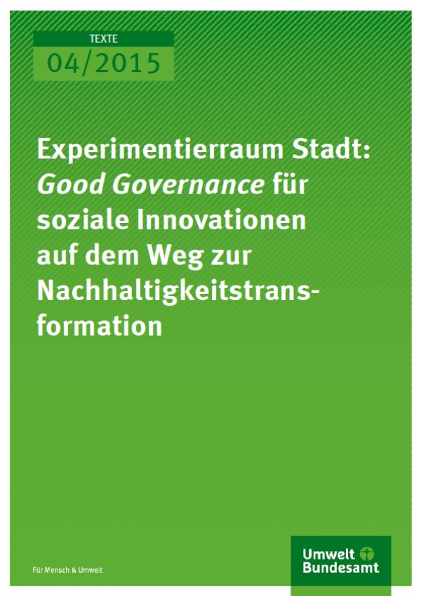 Cover Texte 04/2015 Experimentierraum Stadt Good Governance für soziale Innovationen auf dem Weg zur Nachhaltigkeitstransformation