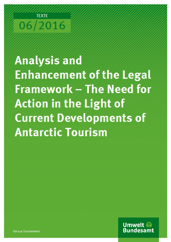 Cover Texte 06/2016 Analysis and Enhancement of the Legal Framework – The Need for Action in the Light of Current Developments of Antarctic Tourism