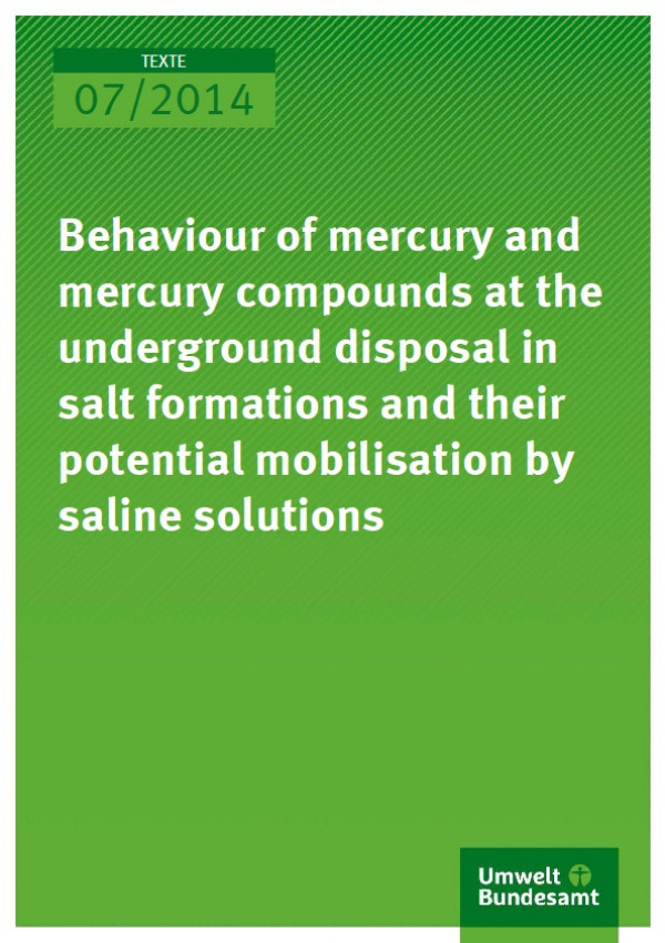 Cover 07/2014 Behaviour of mercury and mercury compounds at the underground disposal in salt formations and their potential mobilisation by saline solutions