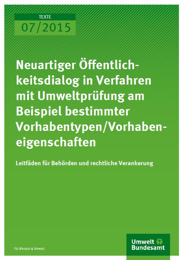 Cover Texte 07/2015 Neuartiger Öffentlichkeitsdialog in Verfahren mit Umweltprüfung am Beispiel bestimmter Vorhabentypen/Vorhabeneigenschaften