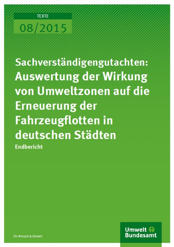 Cover Texte 08/2015 Sachverständigengutachten: Auswertung der Wirkung von Umweltzonen auf die Erneuerung der Fahrzeugflotten in deutschen Städten