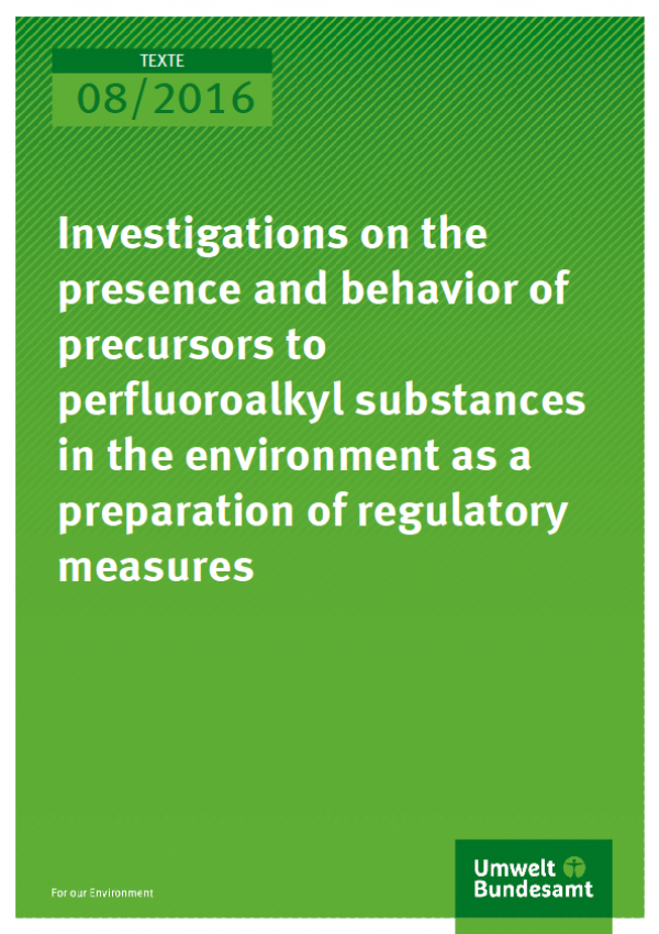 Cover Texte 08/2016 Investigations on the presence and behavior of precursors to perfluoroalkyl substances in the environment as a preparation of regulatory measures