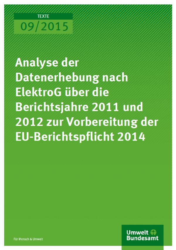 Cover Texte 09/2015 Analyse der Datenerhebung nach ElektroG über die Berichtsjahre 2011 und 2012 zur Vorbereitung der EU-Berichtspflicht 2014