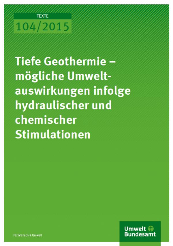 Cover Texte 104/2015 Tiefe Geothermie – mögliche Umweltauswirkungen infolge hydraulischer und chemischer Gesteinsbehandlungen