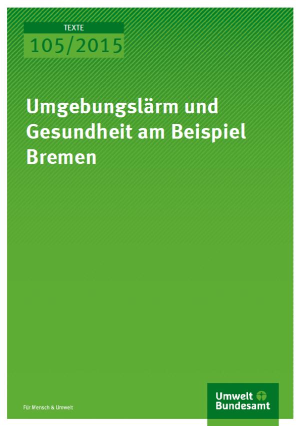 Cover Texte 105/2015 Umgebungslärm und Gesundheit am Beispiel Bremen