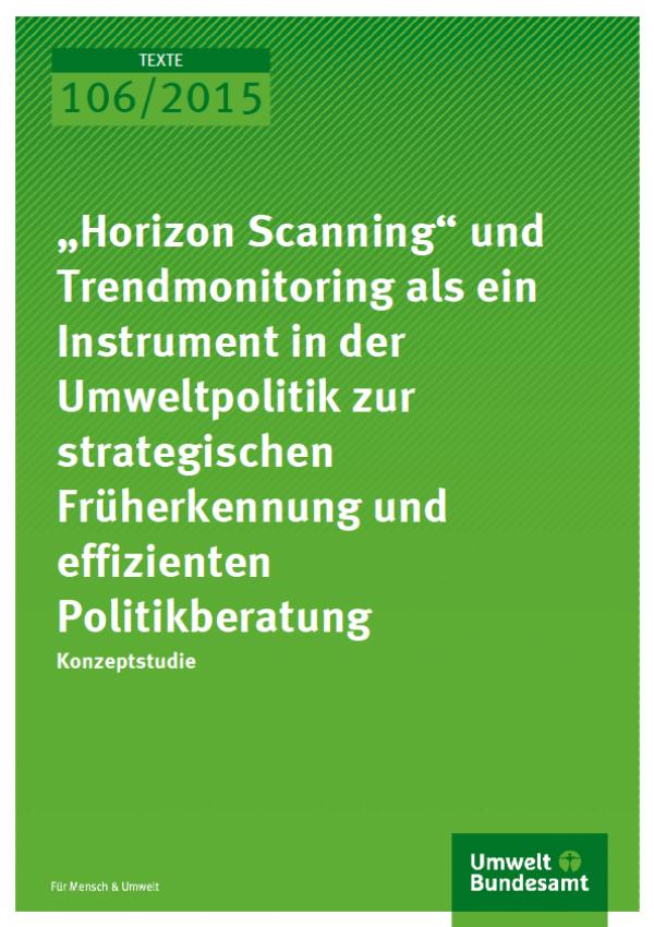 """Cover Texte 106/2015 """"Horizon Scanning"""" und Trendmonitoring als ein Instrument in der Umweltpolitik zur strategischen Früherkennung und effizienten Politikberatung"""