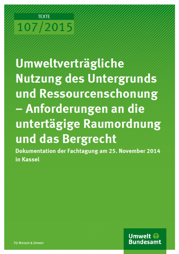 Cover Texte 107/2015 Umweltverträgliche Nutzung des Untergrunds und Ressourcenschonung – Anforderungen an die untertägige Raumordnung und das Bergrecht
