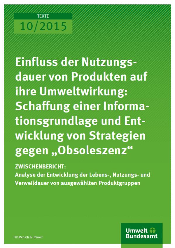 """Cover Texte 10/2015 Einfluss der Nutzungsdauer von Produkten auf ihre Umweltwirkung: Schaffung einer Informationsgrundlage und Entwicklung von Strategien gegen """"Obsoleszenz"""""""