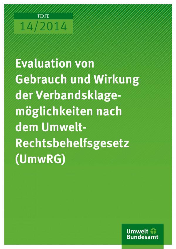 Cover Texte 14/2014 Evaluation von Gebrauch und Wirkung der Verbandsklagemöglichkeiten nach dem Umwelt- Rechtsbehelfsgesetz (UmwRG)