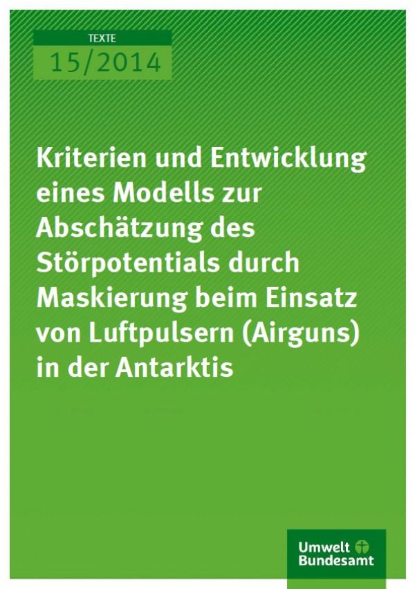 Cover Texte 15/2014 Kriterien und Entwicklung eines Modells zur Abschätzung des Störpotentials durch Maskierung beim Einsatz von Luftpulsern (Airguns) in der Antarktis