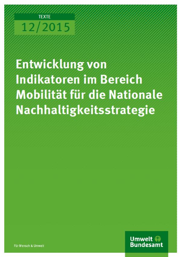 Cover Texte 12/2015 Entwicklung von Indikatoren im Bereich Mobilität für die Nationale Nachhaltigkeitsstrategie
