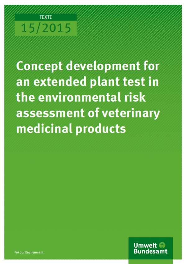 Cover Texte 15/2015 Concept development for an extended plant test in the environmental risk assessment of veterinary medicinal products