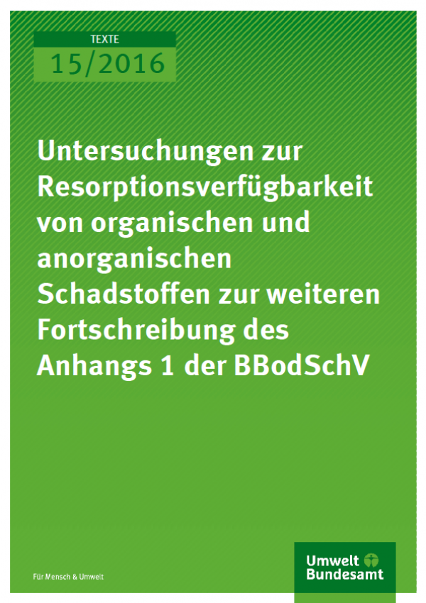 Cover Texte 15/2016 Untersuchungen zur Resorptionsverfügbarkeit von organischen und anorganischen Schadstoffen zur weiteren Fortschreibung des Anhangs 1 der BBodSchV