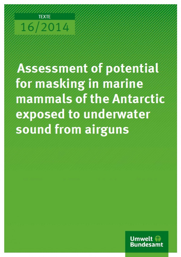 Cover Texte 16/2014 Assessment of potential for masking in marine mammals of the Antarctic exposed to underwater sound from airguns