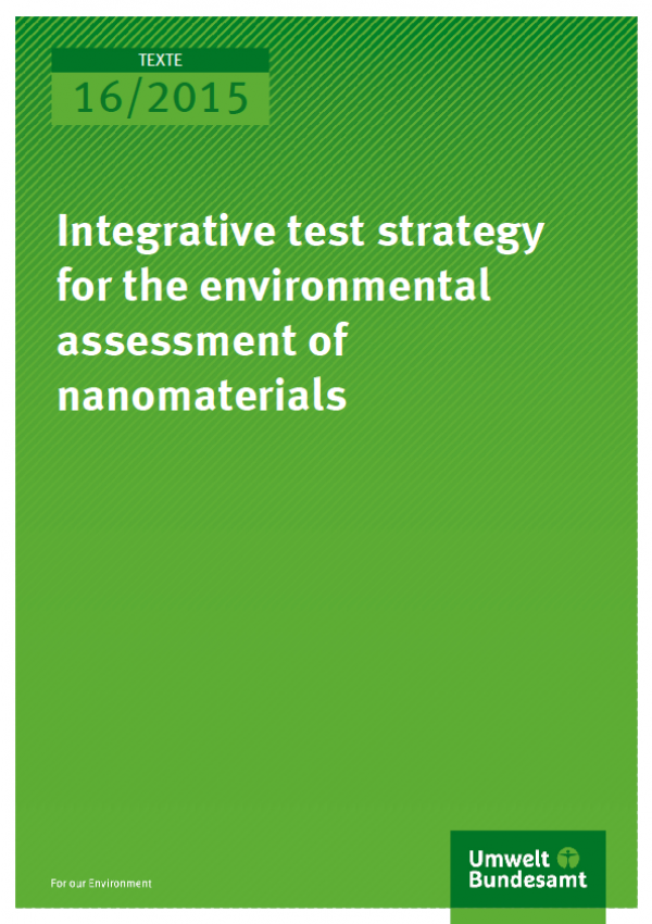 Cover Texte 16/2015 Integrative test strategy for the environmental assessment of nanomaterials
