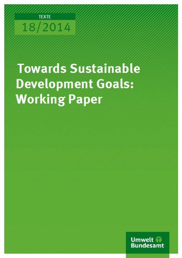 Cover Texte 18/2014 Towards Sustainable Development Goals: Working Paper