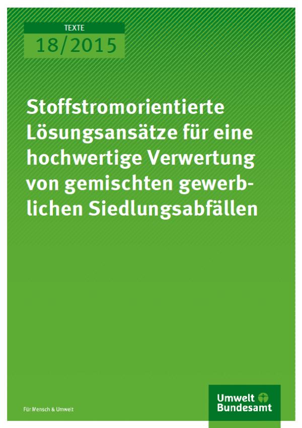 Cover Texte 18/2015 Stoffstromorientierte Lösungsansätze für eine hochwertige Verwertung von gemischten gewerblichen Siedlungsabfällen